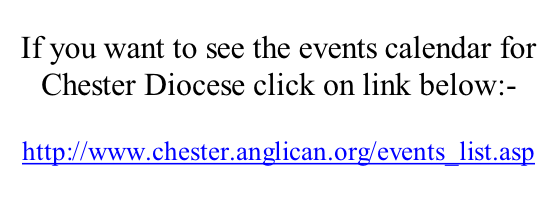 If you want to see the events calendar for Chester Diocese click on link below:-  http://www.chester.anglican.org/events_list.asp